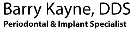Barry Kayne, DDS Periodontal & Implant Specialist