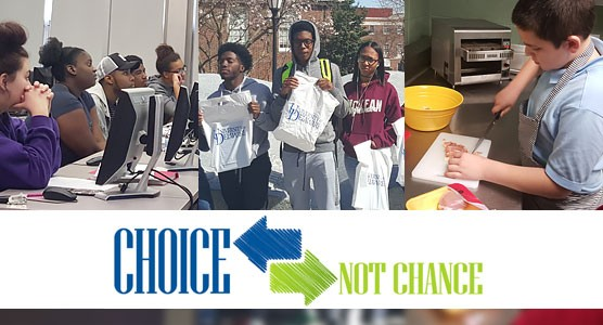 Choice Not Chance logo and images of students participating in cooking, using computers and on a college tour.