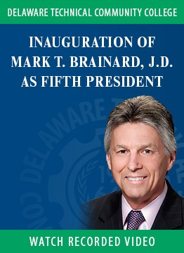 Inauguration Of Mark T. Brainard, J.D. As Fifth President Of Delaware Technical Community College Recorded Video