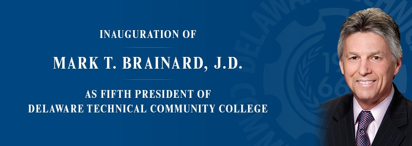 Inauguration Of Mark T. Brainard, J.D. As Fifth President Of Delaware Technical Community College