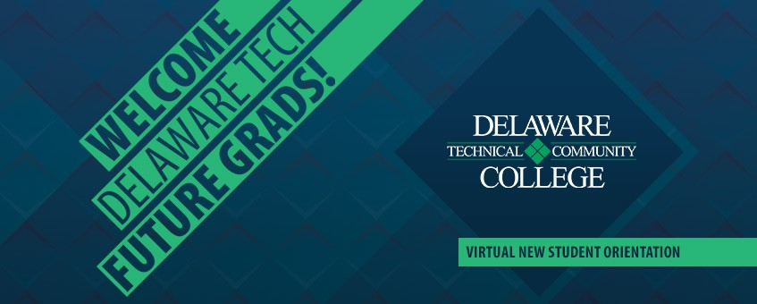 Welcome Future Graduates to Delaware Tech - Participate in our virtual New Student Orientation