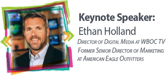 Keynote Speaker: Ethan Holland DIRECTOR OF DIGITAL MEDIA AT WBOC TV FORMER SENIOR DIRECTOR OF MARKETING AT AMERICAN EAGLE OUTFITTERS