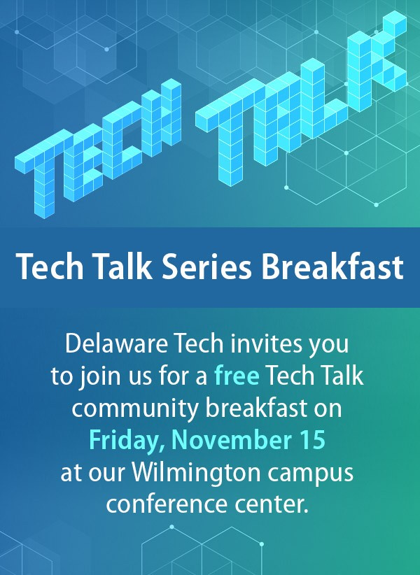 Link to Tech Talk Series Free Community Breakfast. Friday, November 15 at our Wilmington campus conference center.