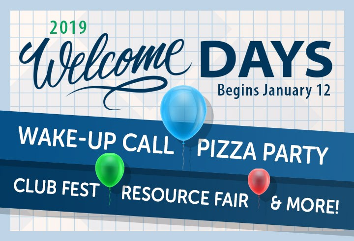 link to 2019 Welcome Days begins January 12. Wake-up Call, Pizza Party, Club Fest, Resource Fair and more.